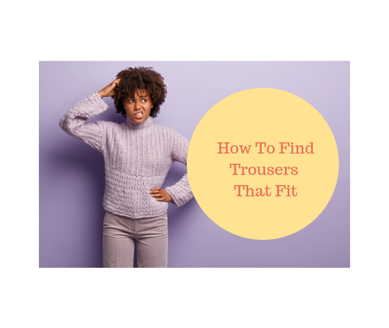 How To Find Trousers That Fit